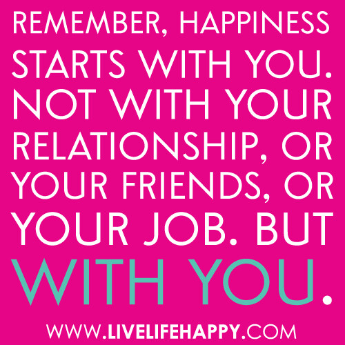 """Quotes About Being Happy In A New Relationship: """"Remember, Happiness Starts With You. Not With Your Relati"""