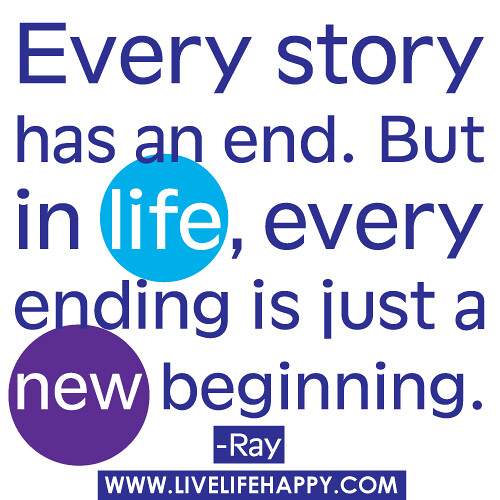 Every Story Has An End But In Life Every Ending Is Just