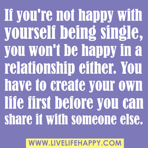 "Happy To Be Single Quotes For Guys: ""If You're Not Happy With Yourself Being Single, You Won't"