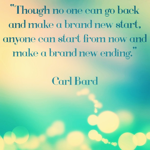 though no one can go back and make a brand new start any