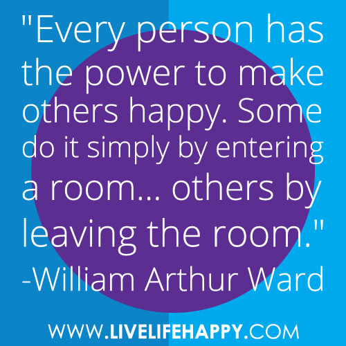 "To Make Others Happy Quotes: ""Every Person Has The Power To Make Others Happy. Some Do"