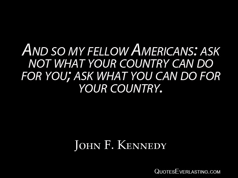Ask not country can do you ask you can do your country