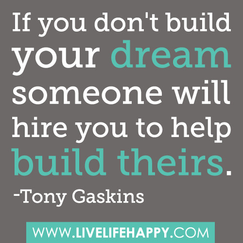 """Quotes About Life And Dreams: """"If You Don't Build Your Dream Someone Will Hire You To He"""