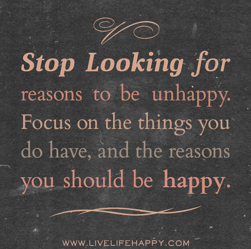 Stop Living For Others Quotes: Stop Looking For Reasons To Be Unhappy. Focus On The Thing