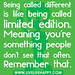 Being called different is like being called limited edition. Meaning you're something people don't see that often. Remember that.