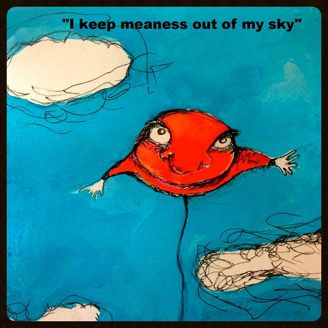 """I keep meanness out of my sky."""