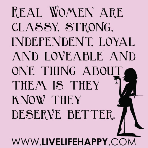 Real Women Are Classy, Strong, Independent, Loyal And Love