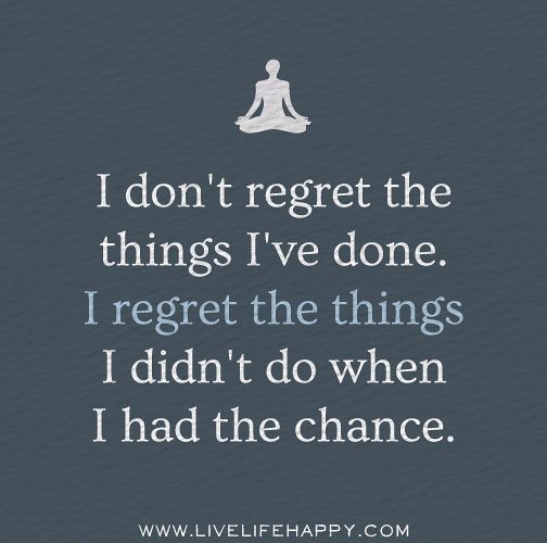 I Don't Regret The Things I've Done. I Regret The Things I