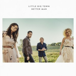 Little Big Town – Better Man