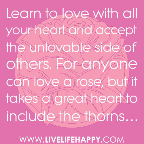 "Quotes About Love Relationships: ""Learn To Love With All Your Heart And Accept The Unlovabl"