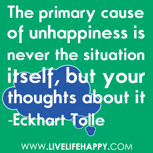 Quotes About Unhappiness: The Primary Cause Of Unhappiness Is Never The Situation It