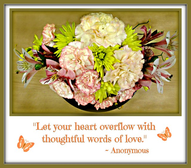 """Let your heart overflow with thoughtful words of love."""