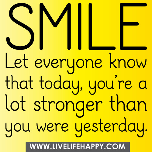 "Quote Everyone Should Smile: ""Smile. Let Everyone Know That Today, You're A Lot Stronge"