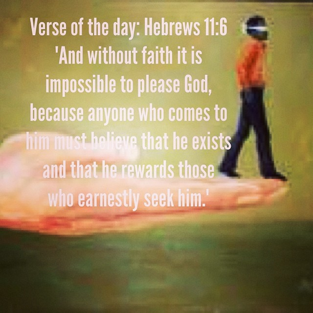 """#verseoftheday #Hebrews 11:6 NIV """"And Without Faith It Is"""