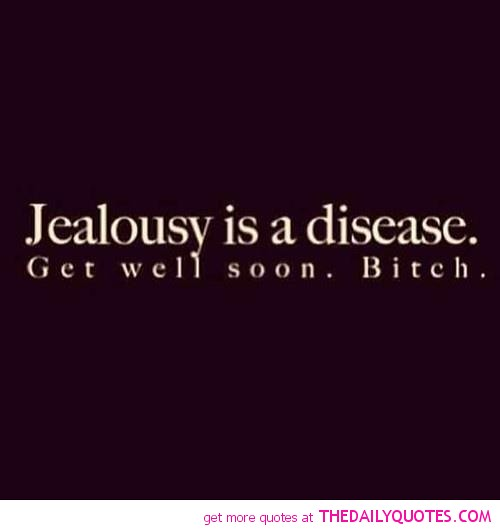 jealousy-is-a-disease-bitch-quote-funny-quotes-pictures-pi ...