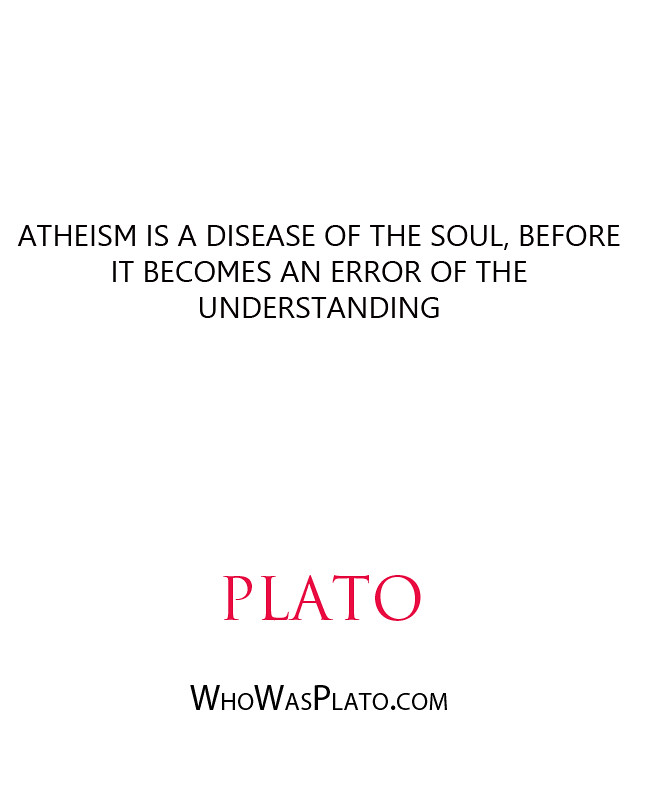 Atheism is a disease of the soul before it becomes an error of the