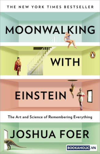 Moonwalking with Einstein The Art & Science of Remembering Everything by Joshua Foer