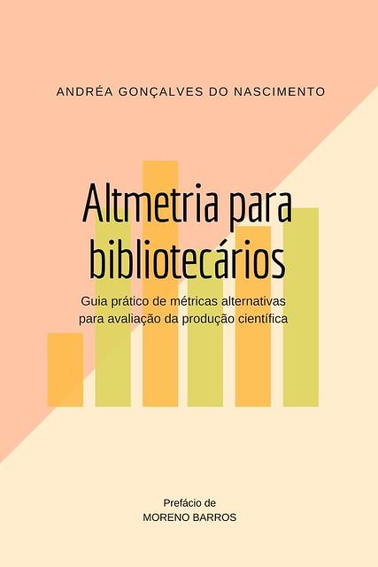 Altmetria para bibliotecários  Guia prático de métricas alternativas para  avaliação da produção científica – Andréa Gonçalves do Nascimento 06aa5cb26a