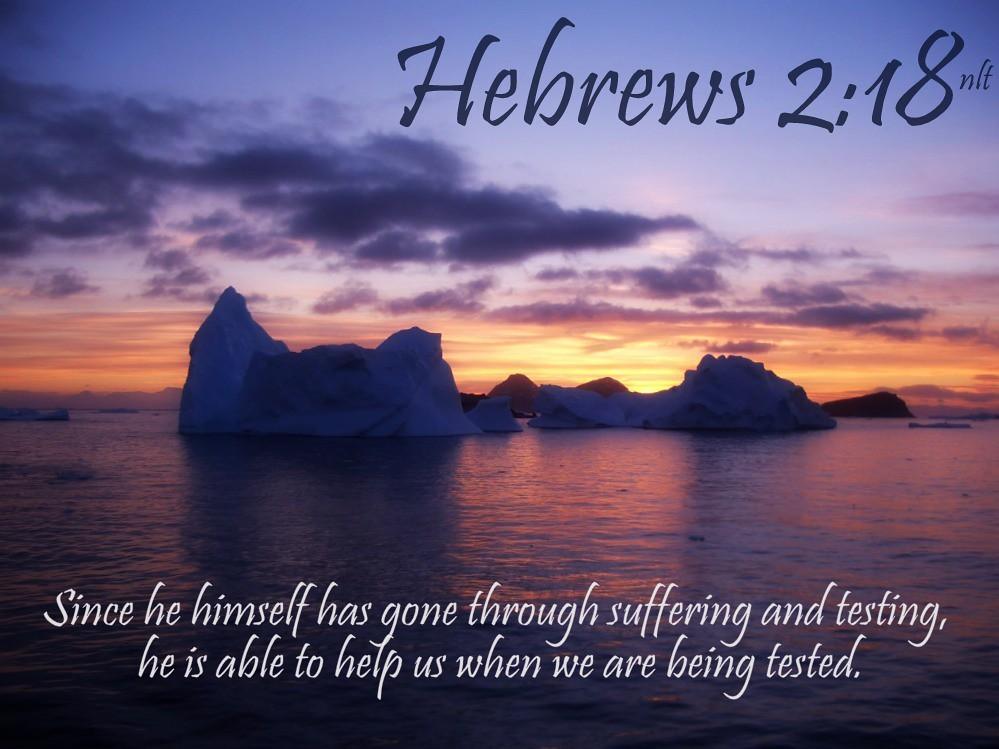 Hebrews 2:18 nlt | 11-16-13 Today's Bible Scripture. | Bob ...