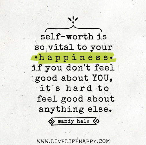 Self-worth Is So Vital To Your Happiness. If You Don't Fee