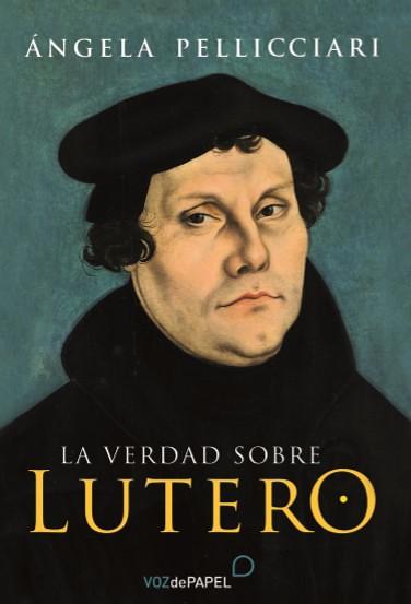 La verdad sobre Lutero - Ángela Pellicciari
