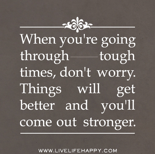 Quotes For Difficult Times In Life: When You're Going Through Tough Times, Don't Worry. Things