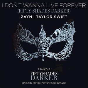 ZAYN & Taylor Swift – I Don't Wanna Live Forever (Fifty Shades Darker)