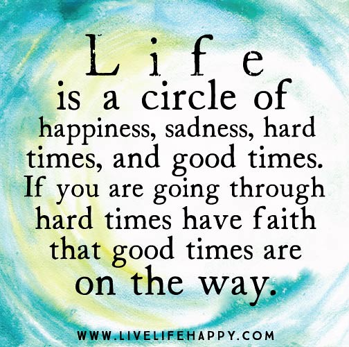Life Is Hard Quotes: Life Is A Circle Of Happiness, Sadness, Hard Times, And Go
