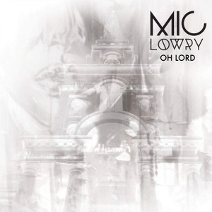 MiC LOWRY – Oh Lord