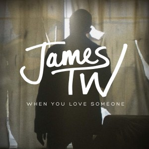 James TW – When You Love Someone
