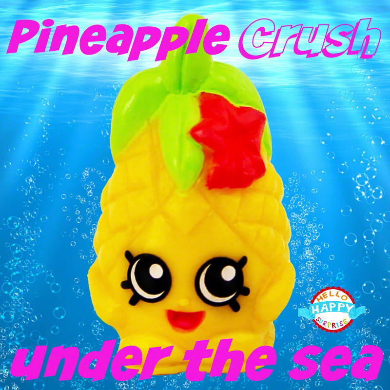 Shopkins Pineapple Crush Under The Sea | Hellohappysurprise | Flickr