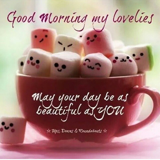 Good Morning Quotes My Wife: Good Morning Lovelies!!! Have A Fantabulous Day!!! #youniq