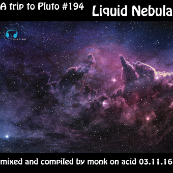 Monk On Acid - A Trip To Pluto #194 - Liquid Nebula