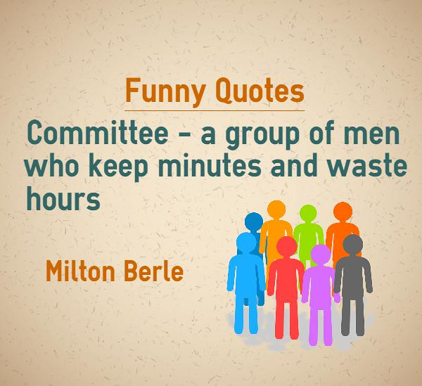 Meetings Are A Waste Of Time Quotes: Funny Quotes Men Who Keep Minutes And Waste Hours