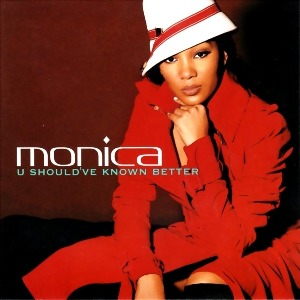 Monica – U Should've Known Better