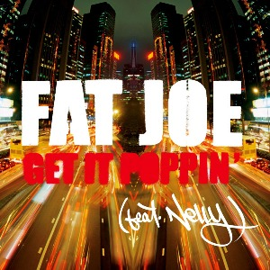 Fat Joe – Get It Poppin (feat. Nelly)