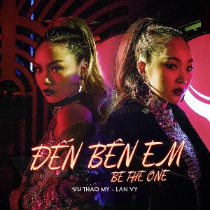 Vũ Thảo My & Lan Vy – Đến Bên Em (Be The One) – iTunes AAC M4A – Single