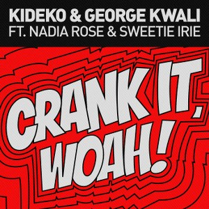 Kideko & George Kwali – Crank It (Woah!) [feat. Nadia Rose & Sweetie Irie]
