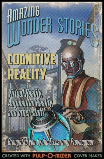 Pulp fiction cover entitled Amazing Wonder Stories: Cognitive Reality: Virtual Reality, Augmented Reality, and other stuff!