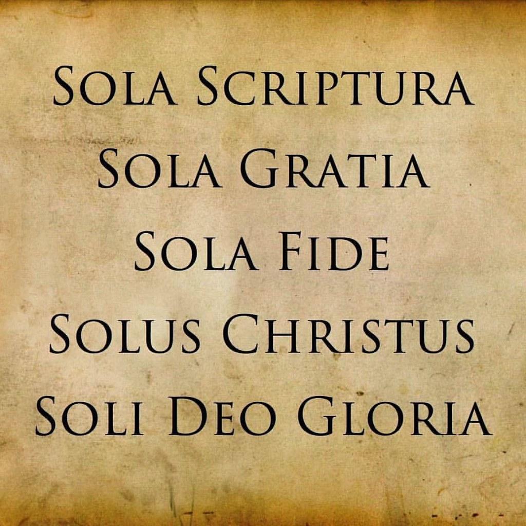 Sola Scriptura, by Scripture alone. Sola Gratia, by grace
