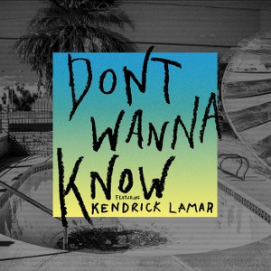 Maroon 5 – Don't Wanna Know (feat. Kendrick Lamar)