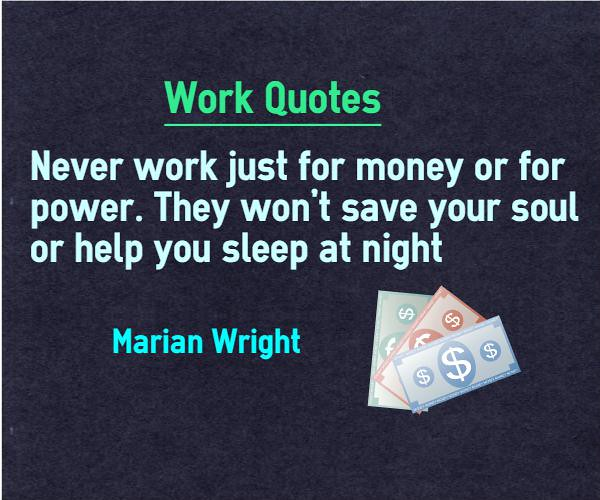 Just Finished Work Quotes: Work Quotes Never Work Just For Money Power