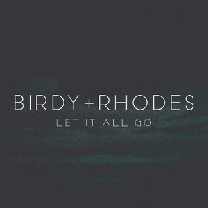 Birdy & RHODES – Let It All Go
