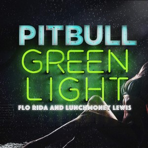 Pitbull – Greenlight (feat. Flo Rida & LunchMoney Lewis)