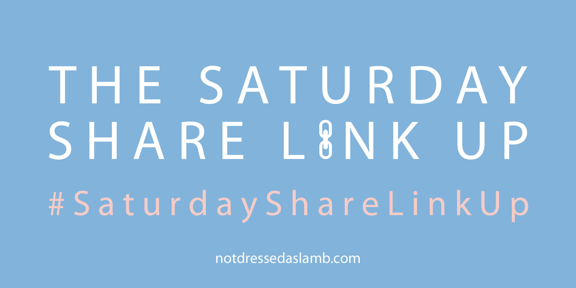 Saturday Share Link Up | Not Dressed As Lamb