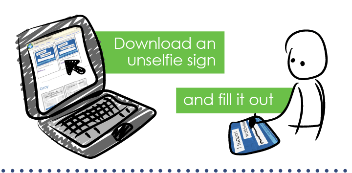 Download an unselfie sign and fill it out.