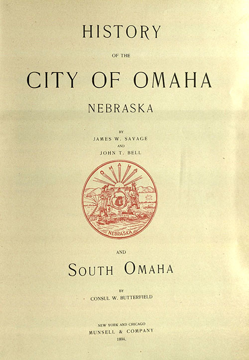 Savage, James W. History of the City of Omaha, Nebraska. New York: Munsell & Co., 1894. Print.