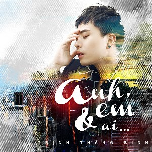 Trịnh Thăng Bình – Anh, Em & Ai… – 2016 – iTunes AAC M4A – Album