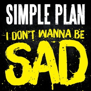 Simple Plan – I Don't Wanna Be Sad