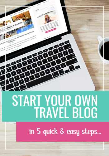 Start Your Own Travel Blog - Guide